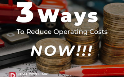 3 Ways To Reduce Dealership Operating Costs Now!